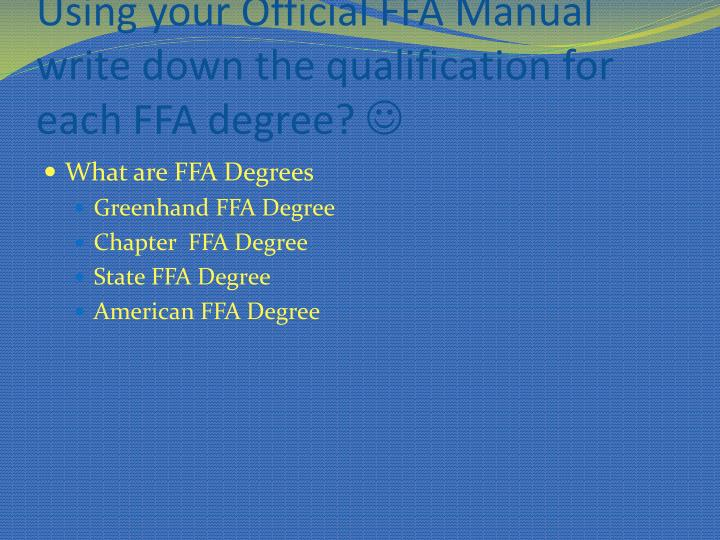 Using your Official FFA Manual write down the qualification for each FFA degree?