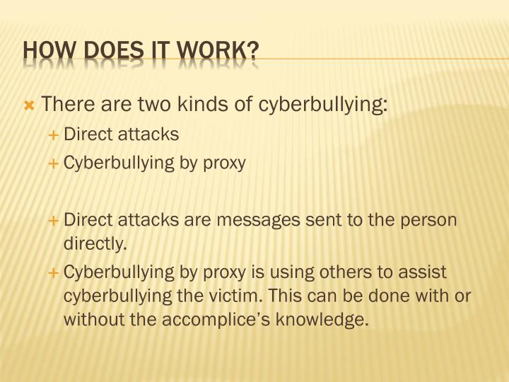 There are two kinds of cyberbullying: