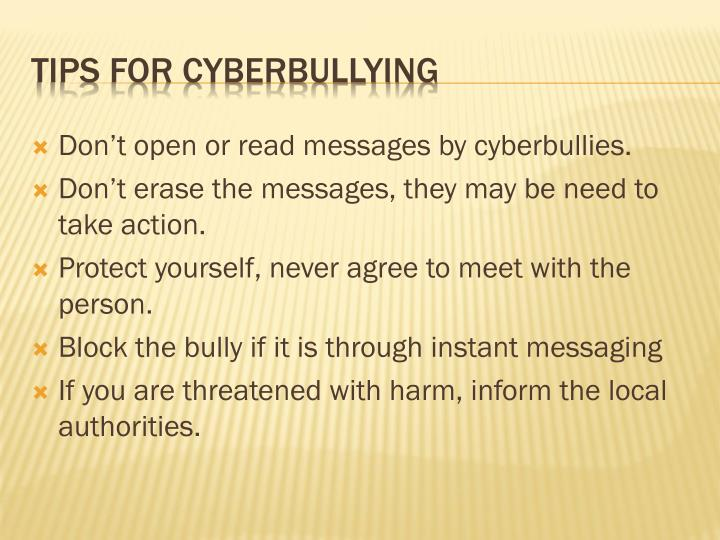 Don't open or read messages by cyberbullies.