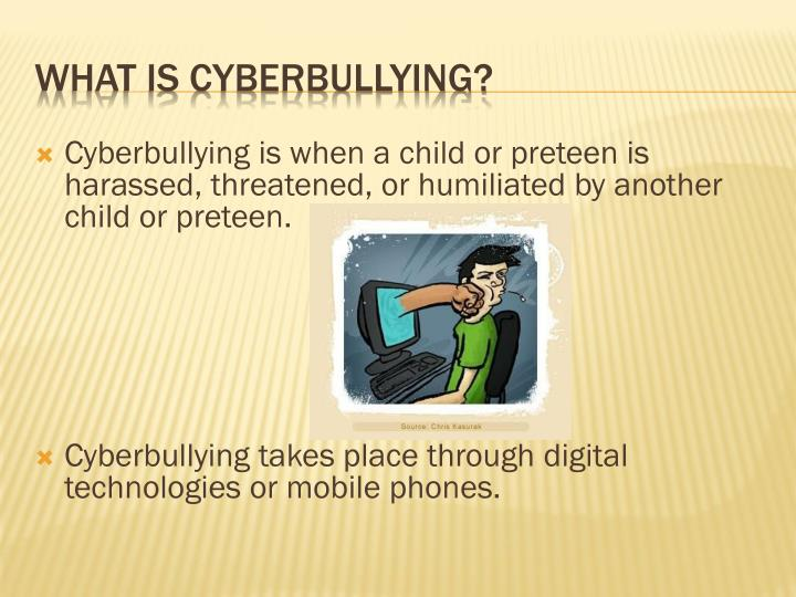 Cyberbullying is when a child or preteen is harassed, threatened, or humiliated by another child or preteen.