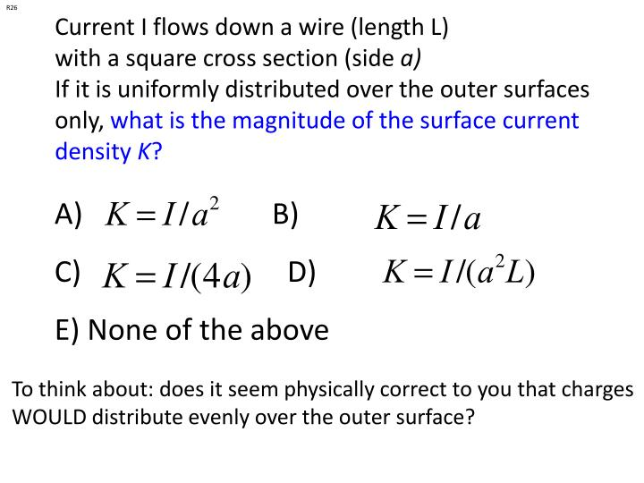 Current I flows down a wire (length L)