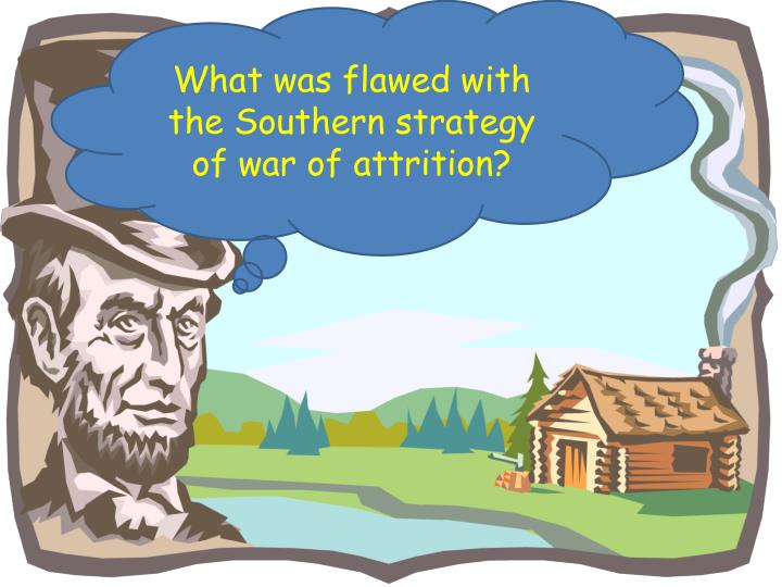 What was flawed with the Southern strategy of war of attrition?