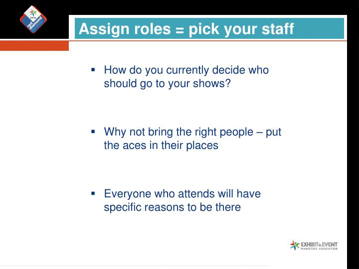 Assign roles = pick your staff