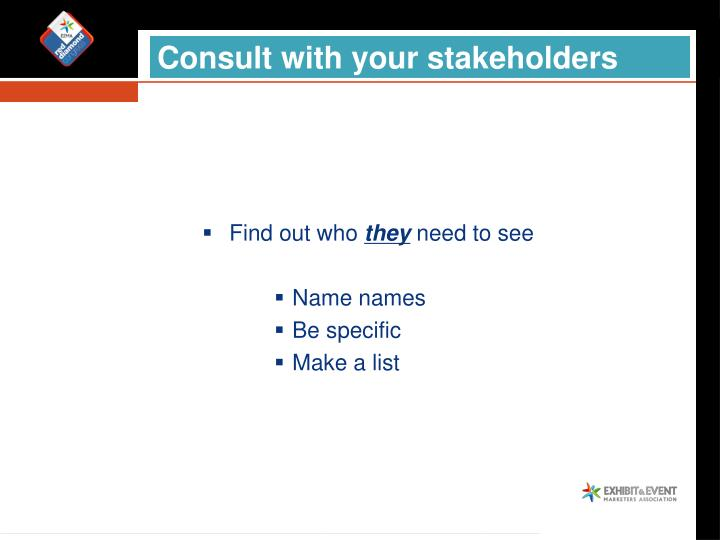 Consult with your stakeholders