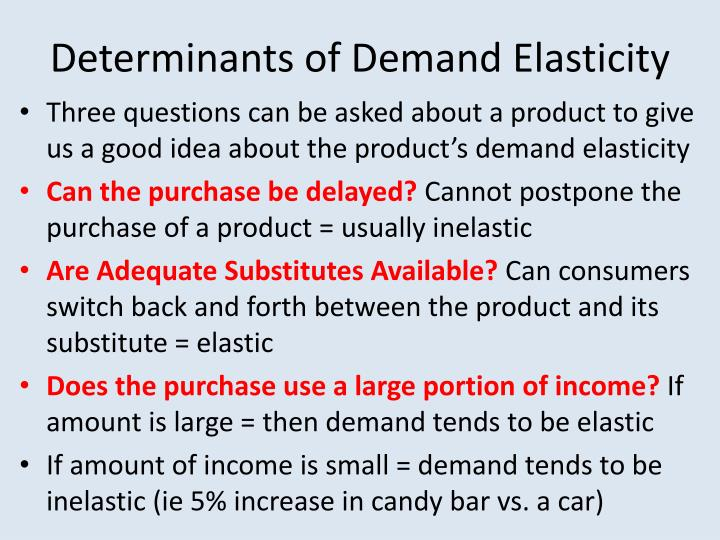 determinants of demand Determinants of demand levels of income a key determinant of demand is the level of income evident in the appropriate country or region under analysis as a generality, the higher the level.