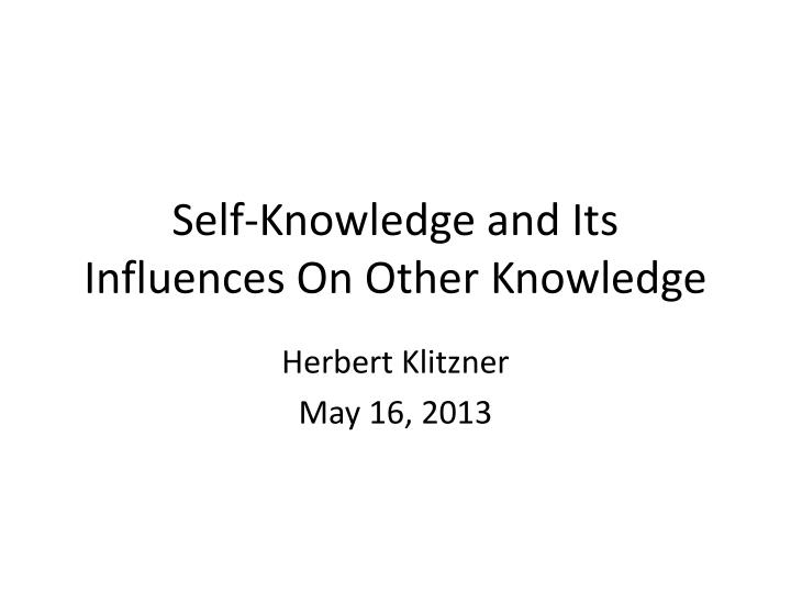 Self knowledge and its influences on other knowledge