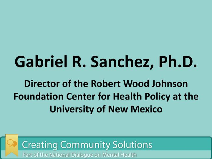 Gabriel R. Sanchez, Ph.D.
