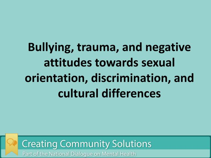 Bullying, trauma, and negative attitudes towards sexual orientation, discrimination, and cultural differences