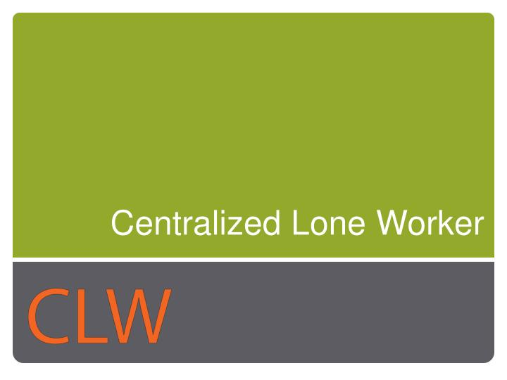 Centralized Lone Worker