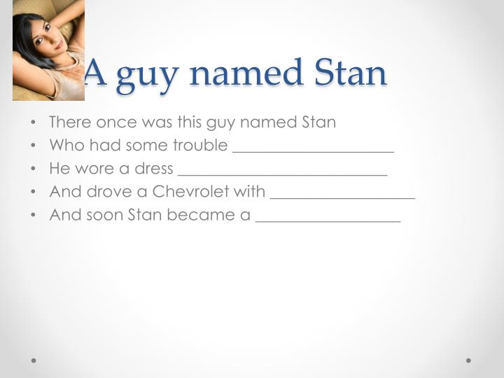 A guy named Stan