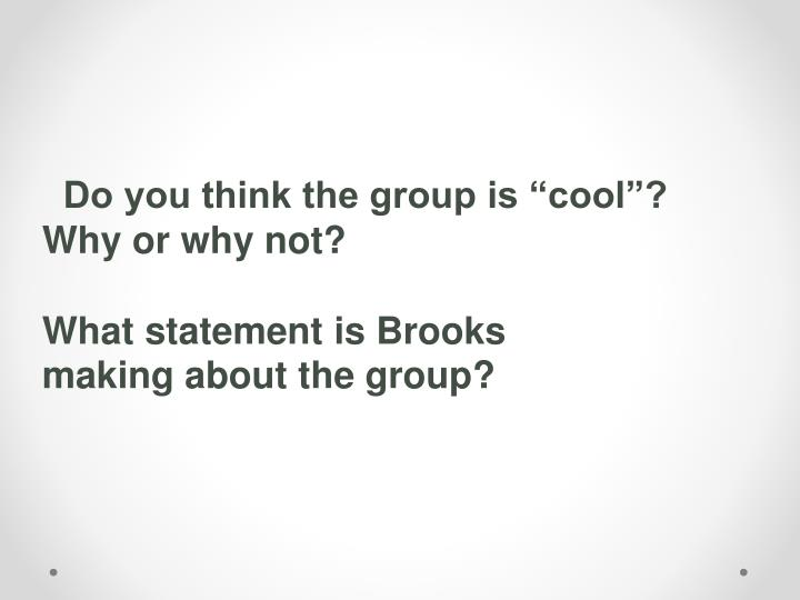 "Do you think the group is ""cool""?"
