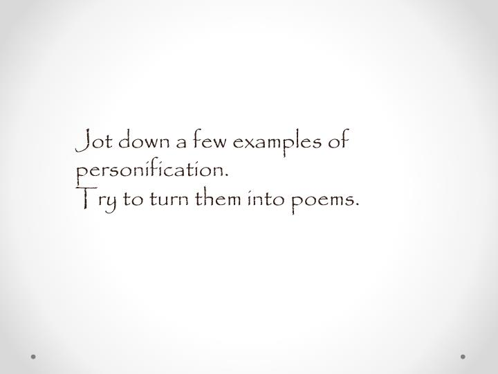 Jot down a few examples of personification.