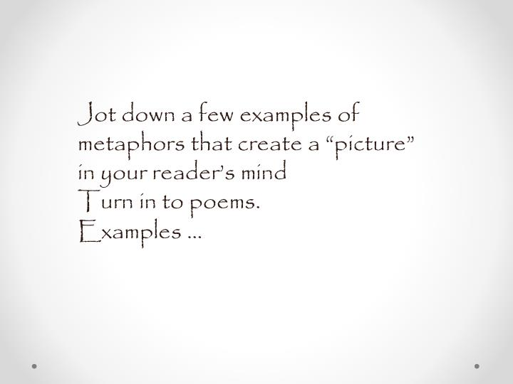 Jot down a few examples of metaphors