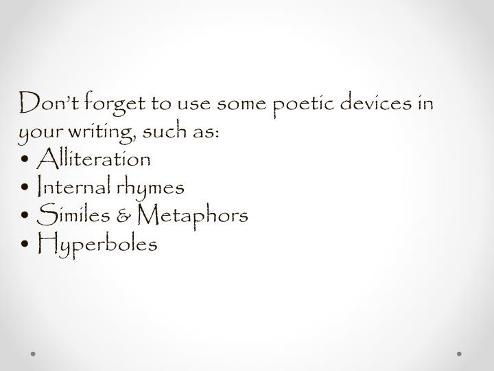 Don't forget to use some poetic devices in your writing, such as: