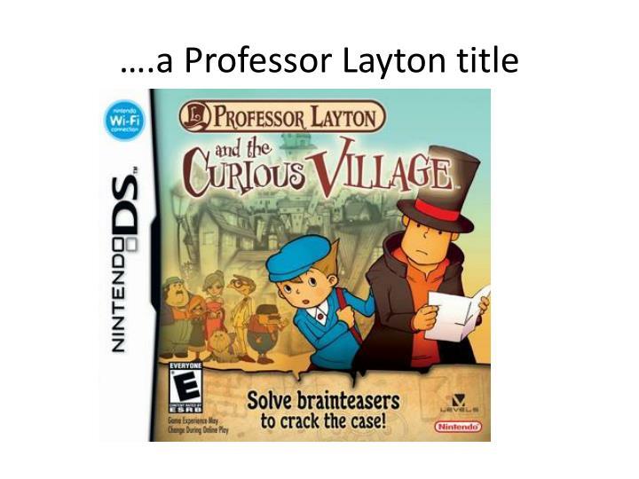 ….a Professor Layton title