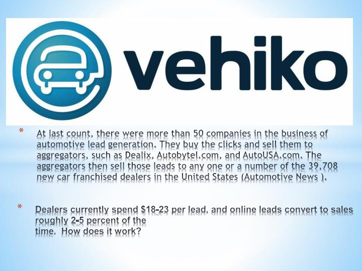 At last count, there were more than 50 companies in the business of automotive lead generation.