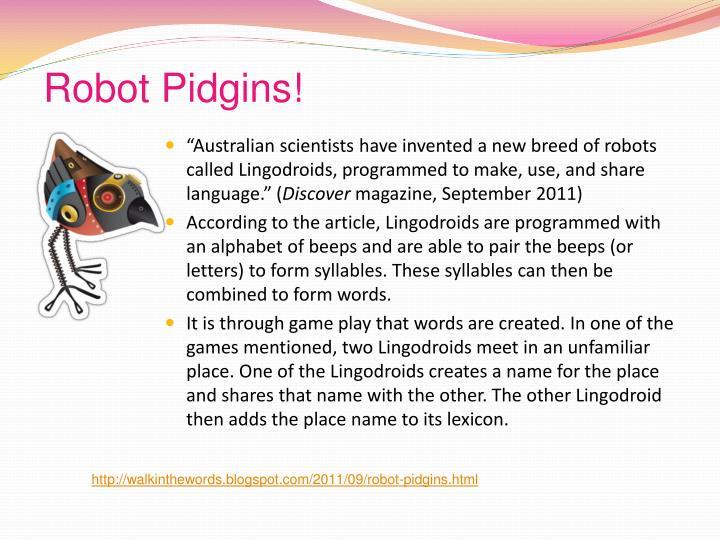 Robot Pidgins!