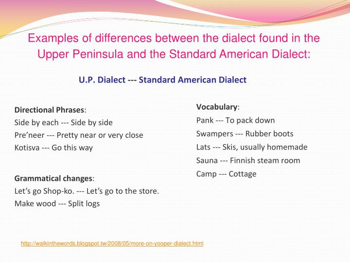 Examples of differences between the dialect found in the Upper Peninsula and the Standard American Dialect: