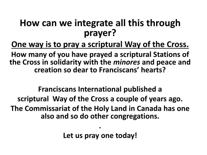How can we integrate all this through prayer?