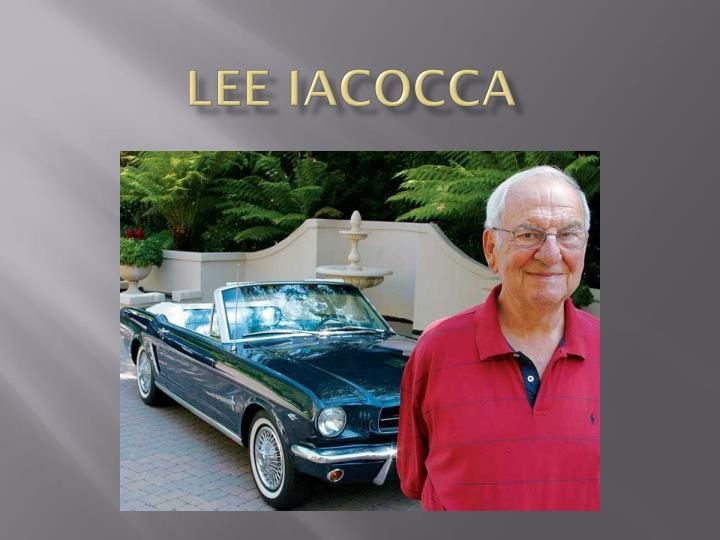 lee iacocca essay In may of 1968, the ford motor company, based upon a recommendation by then  vice-president lee iacocca, decided to introduce a subcompact car and.