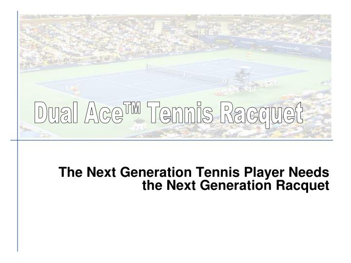 The Next Generation Tennis Player Needs the Next Generation Racquet