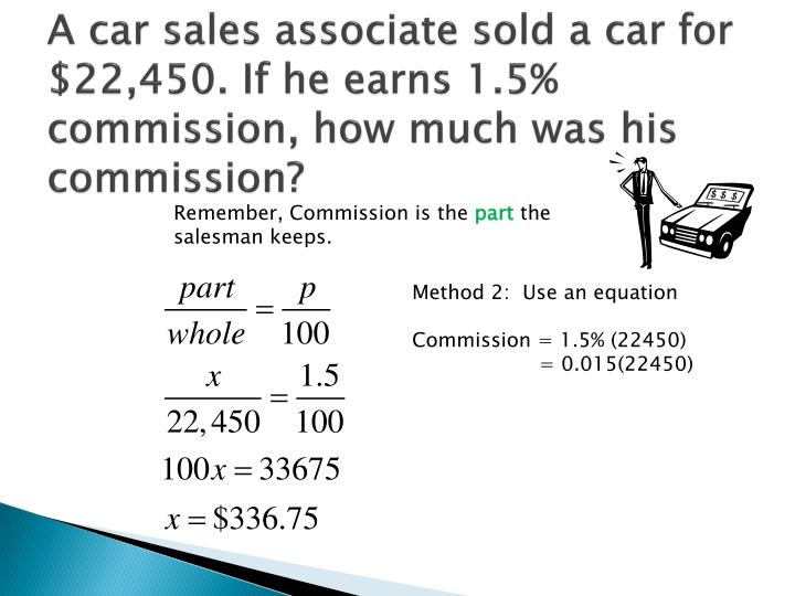 A car sales associate sold a car for 22 450 if he earns 1 5 commission how much was his commission