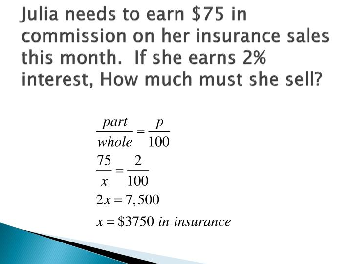 Julia needs to earn $75 in commission on her insurance sales this month.  If she earns 2% interest, ...