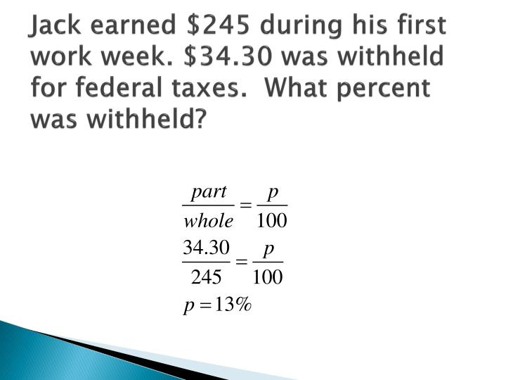 Jack earned $245 during his first work week. $34.30 was withheld for federal taxes.  What percent was withheld?