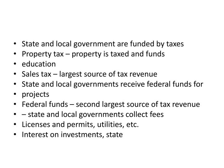 State and local government are funded by taxes