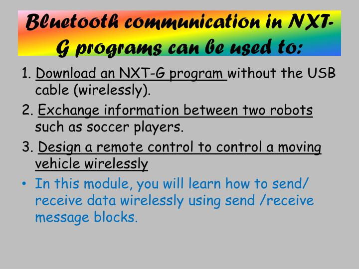 Bluetooth communication in NXT-G programs can be used to: