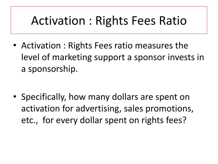 Activation : Rights Fees Ratio