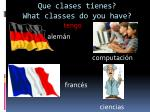 que clases tienes what classes do you have