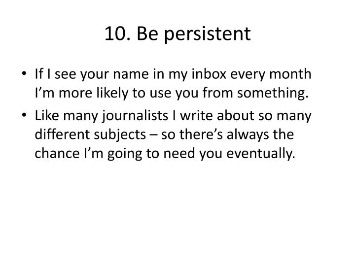 10. Be persistent