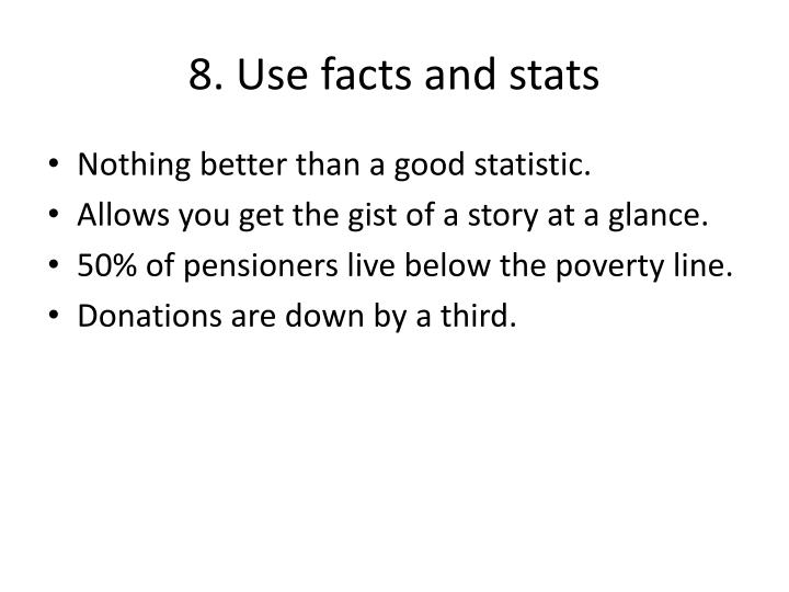 8. Use facts and stats