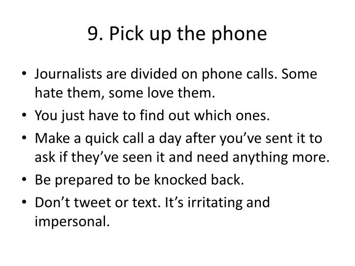 9. Pick up the phone