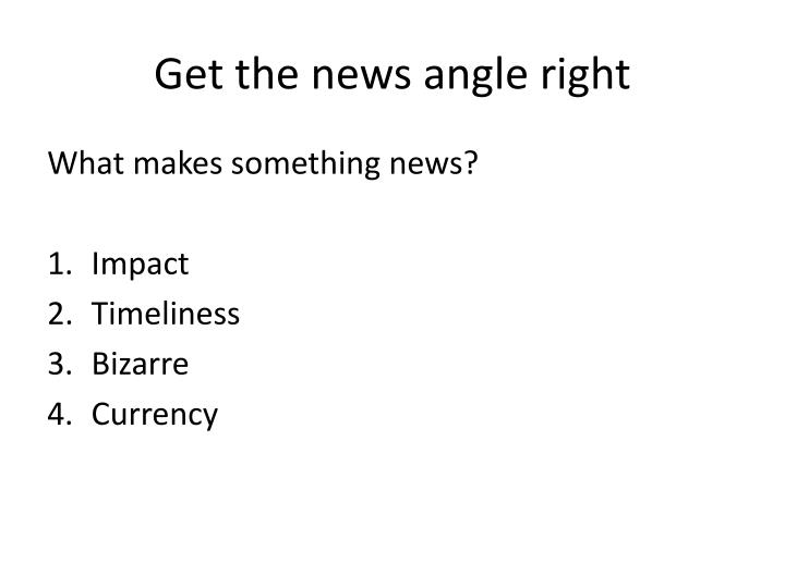 Get the news angle right