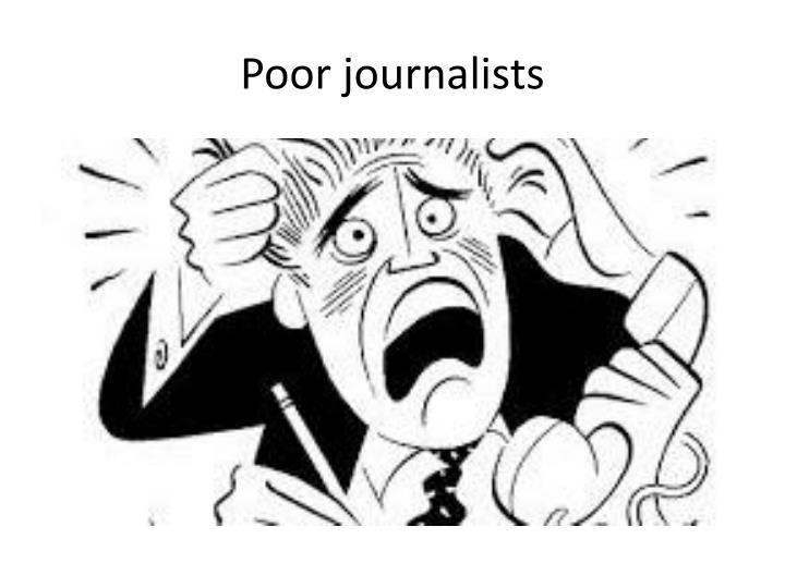 Poor journalists