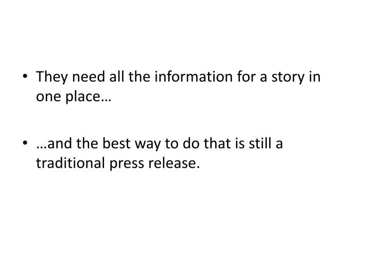 They need all the information for a story in one place…