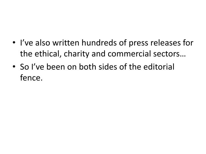 I've also written hundreds of press releases for the ethical, charity and commercial sectors…