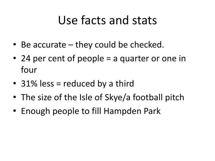 Use facts and stats
