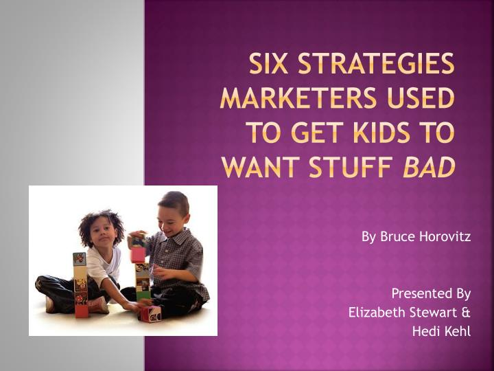 Six strategies marketers used to get kids to want stuff