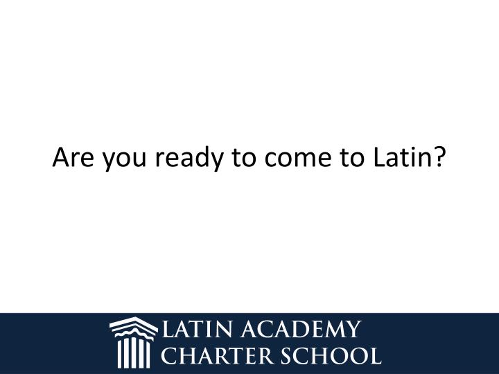 Are you ready to come to Latin?