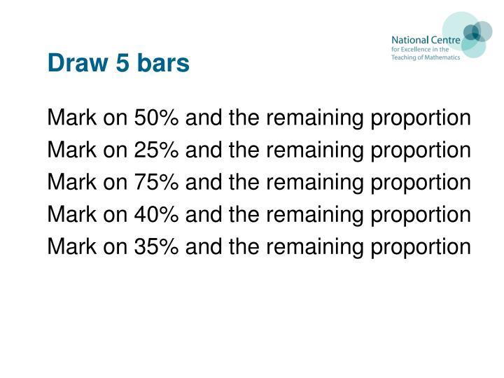 Draw 5 bars