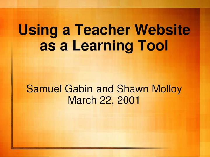 Using a teacher website as a learning tool samuel gabin and shawn molloy march 22 2001