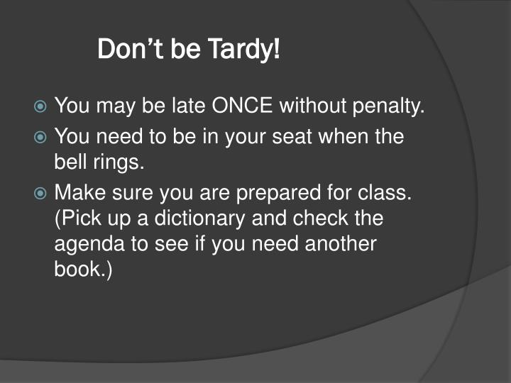 Don't be Tardy!
