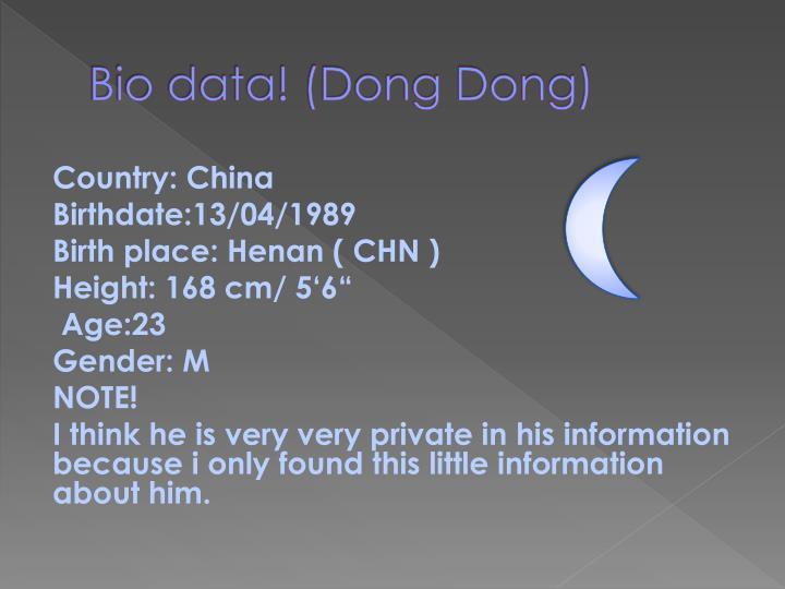 Bio data! (Dong Dong)