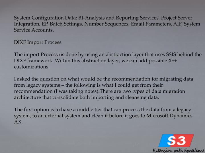 System Configuration Data: BI-Analysis and Reporting Services, Project Server Integration, EP, Batch Settings, Number Sequences, Email Parameters, AIF, System Service Accounts.