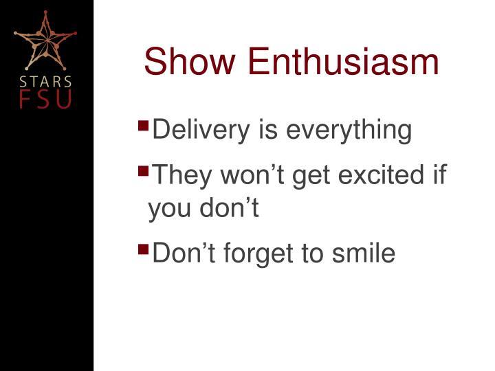 Show Enthusiasm