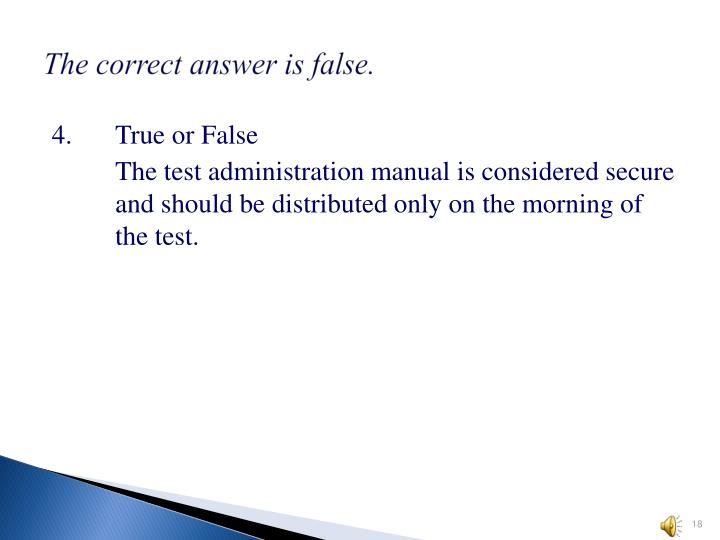 The correct answer is false.