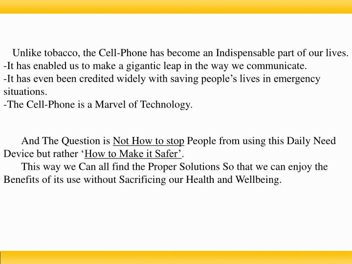 Unlike tobacco, the Cell-Phone has become an Indispensable part of our lives.